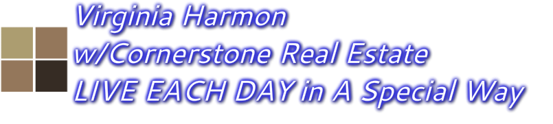 LIVE EACH DAY IN A SPECIAL WAY, VIRGINIA HARMON, With<br />Cornerstone Real Estate